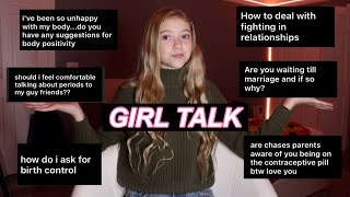 GIRL TALK (relationship advice, birth control, periods + so much more!)
