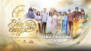 BỔN CUNG GIÁ LÂM  - BTS TẬP 6 | Thu Trang, Trường Giang, Diệu Nhi, Sĩ Thanh, La Thành, Hoàng Phi