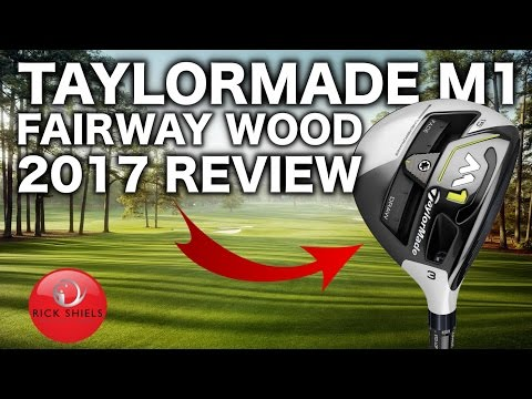 NEW 2017 TAYLORMADE M1 FAIRWAY WOOD REVIEW