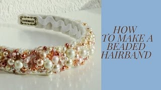 How To Make A Beaded Alice Headband, DIY Headband With Pearls, Bridal Hairwear