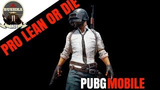 PRO LEAN OR DIE PUBG MOBILE WITH BUSHKA