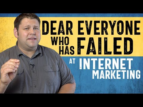 Dear Everyone Who Has Failed at Internet Marketing