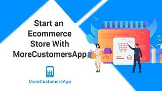 How To Create An Ecommerce Store Easily :MoreCustomersApp