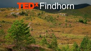 Restoring the ancient Caledonian Forest Alan Watson Featherstone TEDxFindhorn