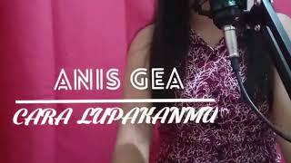 CARA LUPAKANMU -Cover AnisGhea