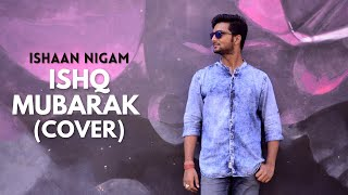 Ishq Mubarak | Tum Bin 2 | Cover By Ishaan Nigam - ishann3