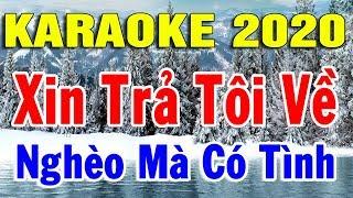 karaoke-lien-khuc-nhac-vang-bolero-tru-tinh-2020-nhac-song-lk-xin-tra-toi-ve-ngheo-ma-co-tinh