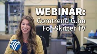 Webinar: Comtrend G.hn for SkitterTV