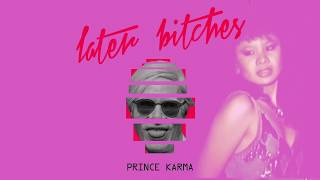 The Prince Karma   Later Bitches (Official Lyrics Video)