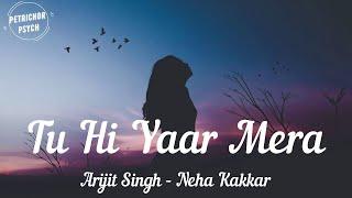 Arijit Singh | Neha Kakkar - Tu Hi Yaar Mera (Lyrics) HD