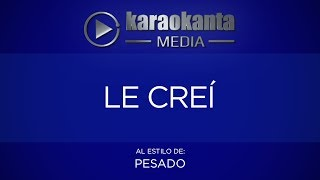 Karaokanta - Pesado - Le creí