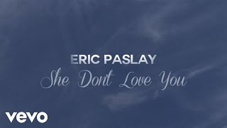 Eric Paslay - She Don't Love You (Lyric Video)