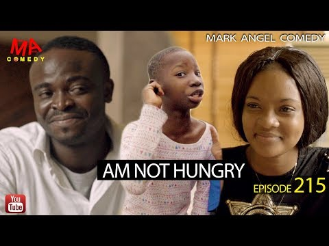 MARK Angel Comedy – AM NOT HUNGRY (Episode 215)