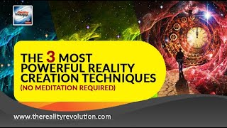 The 3 Most Powerful Reality Creation Techniques (No Meditation Required)