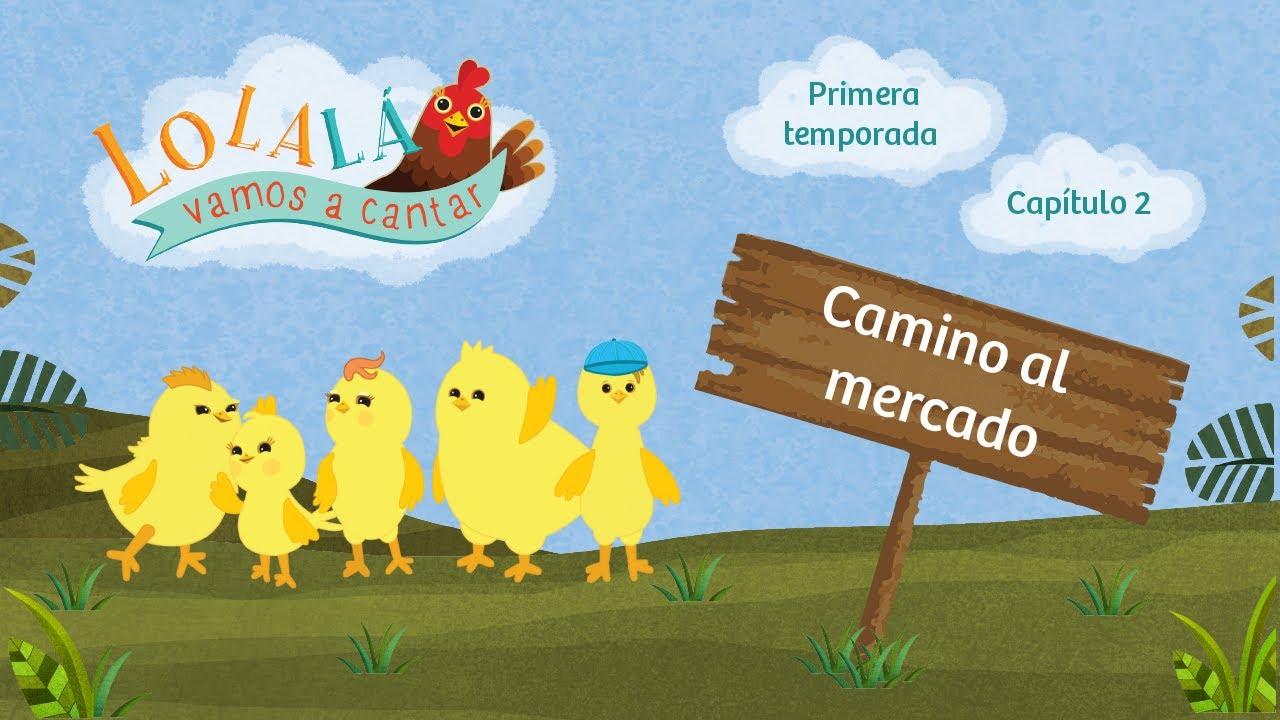 Lolalá vamos a cantar: Camino al mercado - Serie infantil - Episode 2 - Season 1