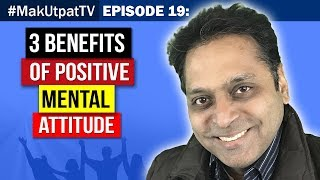 MakUtpatTV Episode 19- 3 Benefits of Positive Mental Attitude