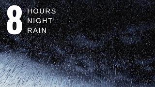 8 HOURS Gentle Rain at Night,  Rain, Raining. Soothing Rain for Sleep, Noise Block,Headaches, Study,