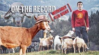 OnTheRecord W/ Ugly Old Goat (the Bitcoin Standard Bearer)