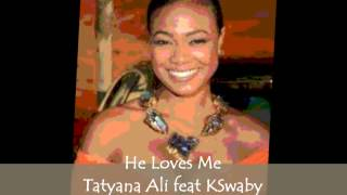 Tatyana Ali feat KSwaby - He Loves Me - Mixed By KSwaby