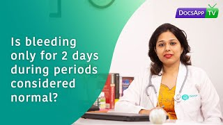 Is Bleeding only for 2 days during Periods Considered Normal? #AsktheDoctor