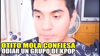 "OTITO MOLA CONFIESA QUE ""ODIA"" UN GRUPO FEMENINO DE KPOP - [OtitoMola]"
