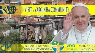 The Pope at Rio - Visit to the Varginha Community