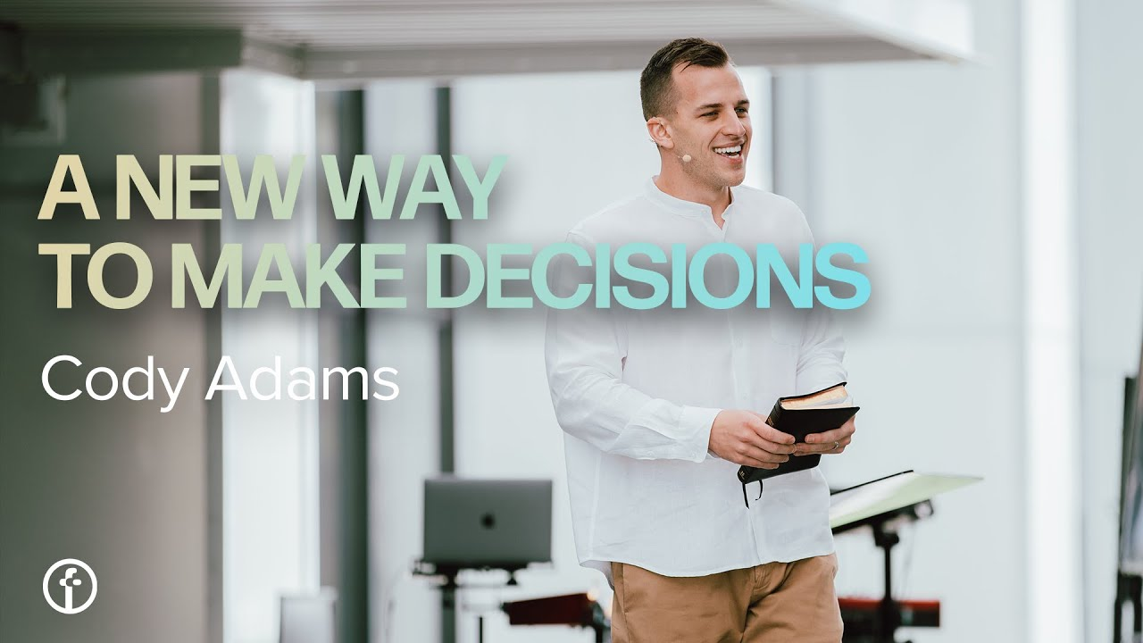 A New Way To Make Decisions | Pastor Cody Adams