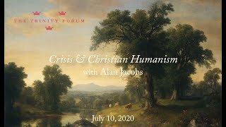 Online Conversation | Crisis & Christian Humanism with Alan Jacobs