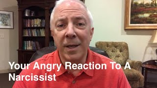 Your Angry Reactions To The Narcissist