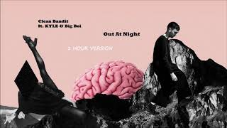 Clean Bandit ft. KYLE & Big Boi - Out At Night (1 HOUR VERSION)