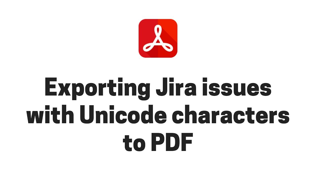 Exporting Jira issues with Unicode characters to PDF