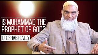 Is Muhammad the Prophet of God? | Dr. Shabir Ally