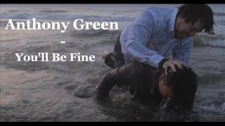 Anthony Green - You'll Be Fine (w/Lyrics)