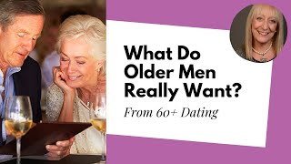 Dating Over 60: What do Single Men Over 60 Really Want? Lisa Copeland's Interview