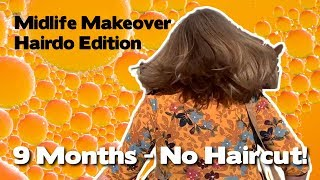 9 Months w/o a Haircut! - Midlife Makeover Hairdo Edition