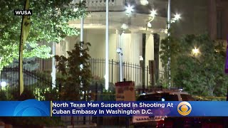 North Texas Man Suspected In Shooting At Cuban Embassy In Washington DC