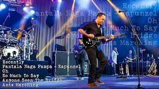 Dave Matthews Band - Recently - Pantala Rapunzel - Oh - So Much To Say - Anyone Seen - Ants Marching