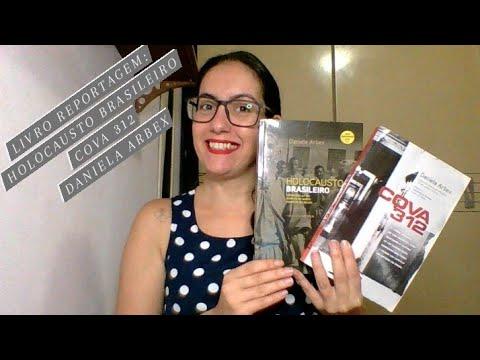 Cova312 e Holocausto brasileiro - Livros reportagens da Daniela Arbex.