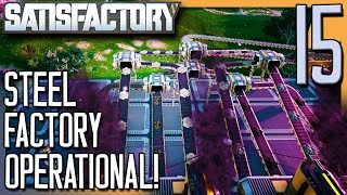 STEEL FACTORY OPERATIONAL! | Satisfactory Gameplay/Let's Play E
