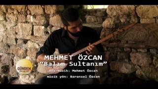 Mehmet Özcan - Balım Sultanım
