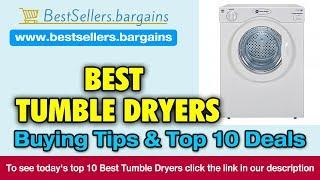 Tumble Dryers Buying Tips & Top 10 Deals