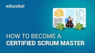 How to Become a Certified Scrum Master   Scrum Master Certification Training   Edureka