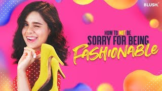 How To Not Be Sorry For Being Fashionable   How To Life E02   Ft. Rashmi Agdekar   Blush