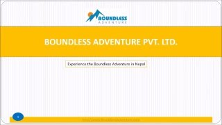 Boundless Adventure is Local trekking, hiking and tour travel company in Kathmandu Nepal.We are arranging the trip according to your time table.Contact us for more details.