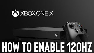How to Enable 120hz on Xbox One X