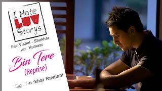 Bin Tere - Reprise - Official Audio Song | I Hate Luv Storys