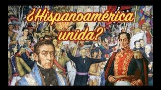 ¿Y si Hispanoamérica se hubiese independizado unida?