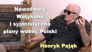 Nowotwory Watykanu i syjonistyczne plany wobec Polski - Henryk Pająk