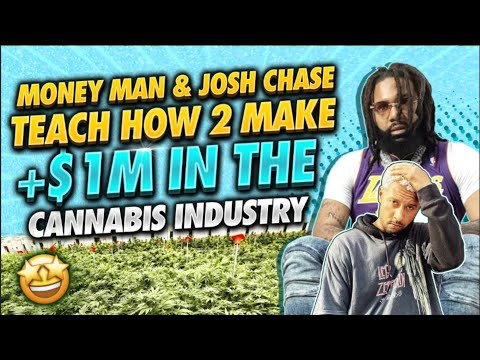 Money Man & Josh Chase How To Make Millions Off Marijuana Legally