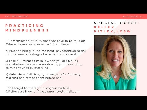 Ep17 – Practicing Mindfulness with Kelley Kitley, LCSW